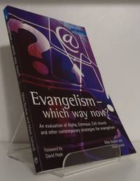 EVANGELISM - WHICH WAY NOW? AN EVALUATION OF ALPHA, EMMAUS, CELL CHURCH AND OTHER CONTEMPORARY STRATEGIES FOR EVANGELISM