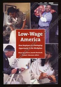 Low-Wage America: How Employers Are Reshaping Opportunity in the Workplace by  Richard J. (Editors)  Annette; Murnane - Hardcover - from MagicCarpetBooks.com (SKU: 006994)