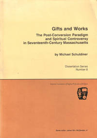 Gifts and Works: The Post-Conversion Paradigm and Spiritual Controversy in Seventeenth-Century Massachusetts
