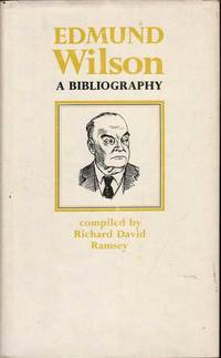 Edmund Wilson: A Bibliography by Richard David Ramsey - First Edition - 1971 - from Mr Pickwick's Fine Old Books (SKU: 24263)