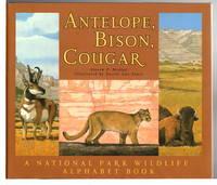 ANTELOPE, BISON, COUGAR: A National Park Wildlife Alphabet Book.