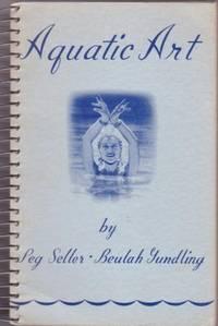 AQUATIC ART: by Seller, Peg and Beulah Gundling - 1957