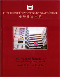 The Chinese Foundation Secondary School: A Decade to Remember: Photographs and Impressions 2000-2010