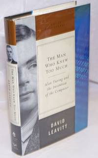 image of The Man Who Knew Too Much: Alan Turing and the invention of the computer