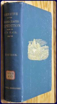 NARRATIVE OF THE SECOND ARCTIC EXPEDITION MADE BY CHARLES F. HALL: His Voyage to Repulse Bay,...