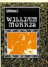 Lifelines 3 : William Morris. An Illlustrated Life of William Morris  1834-1896.