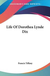 Life of Dorothea Lynde Dix by Francis Tiffany - Paperback - 2007 - from ThriftBooks (SKU: G1430444363I4N00)