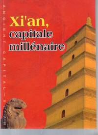 Xi'An Capitale Millénaire. by Zhou Xiaolu - 2008 - from Livre Nomade and Biblio.com