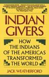 image of Indian Givers : How the Indians of the Americas Transformed the World