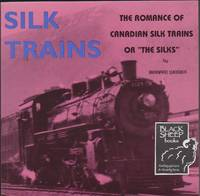 Silk Trains: The Romance of Canadian Silk Trains or \