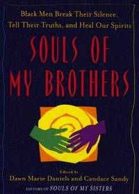 Souls of My Brothers : Black Men Break Their Silence, Tell Their Truths and Heal Their Spirits