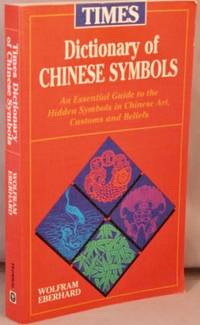 image of Times Dictionary of Chinese Symbols; An Essential Guide to the Hidden Symbols in Chinese Art, Customs and Beliefs.