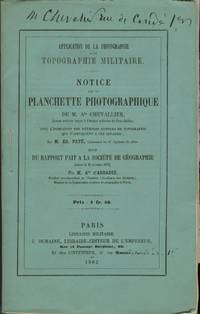 APPLICATION DE LA PHOTOGRAPHIE TOPOGRAPHIE MILITAIRE. NOTICE SUR LA PLANCHETTE PHOTOGRAPHIQUE DE M. ATE. CHEVALLIER...AVEC L'INDICATION DES MÉTHODES CONNUES DE TOPOGRAPHIE QUI S'APPLIQUENT ÀCET APPAREIL