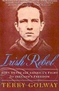 Irish Rebel : John Devoy and America's Fight for Ireland's Freedom