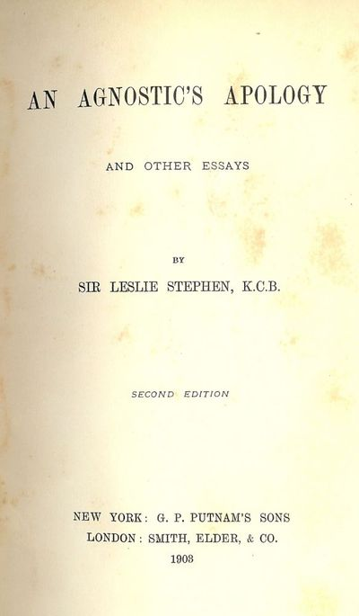1903. STEPHEN, Sir Leslie. AN AGNOSTIC'S APOLOGY AND OTHER ESSAYS. NY: G.P. Putnam's Sons/ London: S...