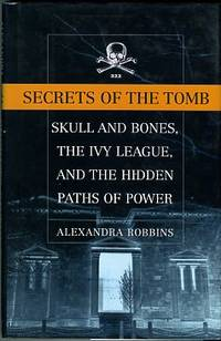 image of Secrets of the Tomb: Skull and Bones, the Ivy League, and the Hidden Paths of Power
