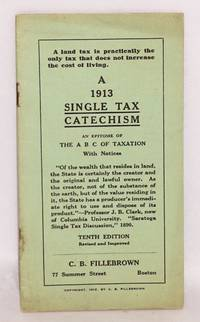 A 1913 single tax catechism; an epitome of The A B C of Taxation with notices. Tenth edition, revised and improved