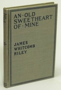 An Old Sweetheart of Mine by  James Whitcomb [1849 - 1916] RILEY - Hardcover - 1902 - from Bluebird Books (SKU: 73702)