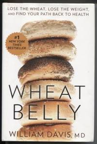 Wheat Belly ;  Lose the Wheat, Lose the Weight, and Find Your Path Back to  Health  Lose the Wheat, Lose the Weight, and Find Your Path Back to Health