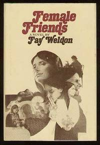 Female Friends by  Fay WELDON - First Edition - 1974 - from Between the Covers- Rare Books, Inc. ABAA and Biblio.com