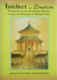 Intellect and Emotion : perspectives on Australian history. Essays in honour of Michael Roe.