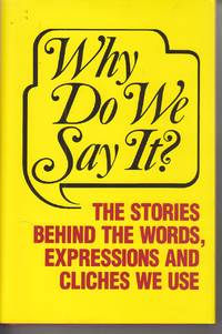 image of Why Do We Say?  The Stories Behind the Words, Expressions and Cliches We  Use