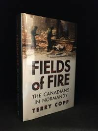 Fields of Fire; The Canadians in Normandy. The 1998 Joanne Goodman Lectures
