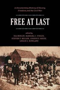 Free at Last: A Documentary History of Slavery, Freedom, and the Civil War (Publications of the...