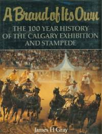 Brand of Its Own: The 100 Year History of the Calgary Exhibition and Stampede