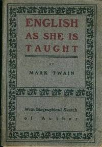ENGLISH AS SHE IS TAUGHT, with Biographical Sketch of Author by Matthew Irving Lans.