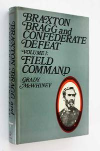 Braxton Bragg and Confederate Defeat: Volume I, Field Command