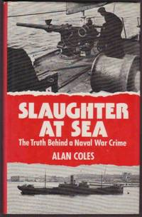 SLAUGHTER AT SEA The Truth Behind a Naval War Crime