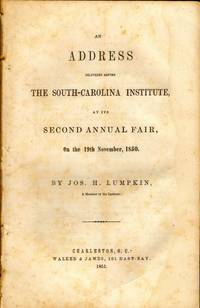 An Address Delivered Before The South-Carolina Institute, At Its Second Annual Fair, On the 19th November, 1850