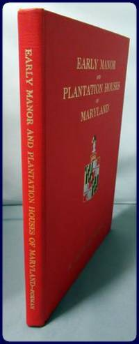 EARLY MANOR AND PLANTATION HOUSES OF MARYLAND. AN ARCHITECTURAL AND HISTORICAL COMPENDIUM, 1634-1800