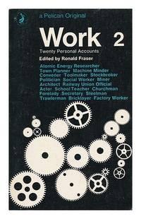 Work : twenty personal accounts. Vol2 / edited by Ronald Fraser by Fraser Ronald edit