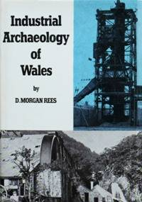 INDUSTRIAL ARCHAEOLOGY OF WALES