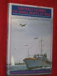 Untold Stories of Small Boats at War : Coastal Forces Veterans Remember