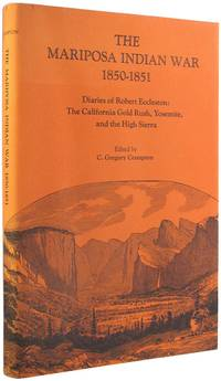 The Mariposa Indian War, 1850-1851: Diaries of Robert Eccleston: The California Gold Rush,...