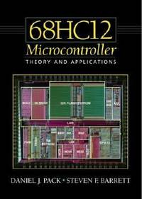 The 68HC12 Microcontroller : Theory and Applications
