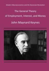 image of The General Theory of Employment, Interest, and Money: Modern Macroeconomics and the Keynesian Revolution