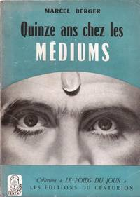 Quinze ans chez les médiums by BERGER Marcel - 1954 - from Le Grand Chene (SKU: 7346)