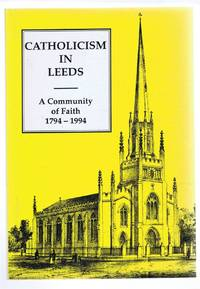 Catholicism in Leeds, A Community of Faith 1794-1994