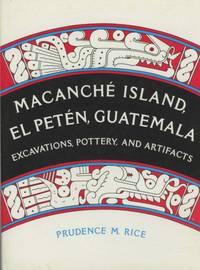 Macanché Island, El Petén, Guatemala: Excavations, Pottery, and Artifacts
