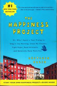 image of The Happiness Project Or, why I Spent a Year Trying to Sing in the  Morning, Clean My Closets, Fight Right, Read Aristotle, and Generally Have  More Fun