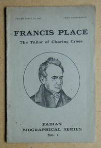 Francis Place, The Tailor of Charing Cross. Fabian Tract No. 165