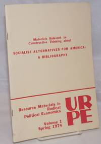 Materials relevant to constructive thinking about socialist alternatives for America: a bibliography.  Selected, structured, annotated, with an introductory essay by Jim Campen.  Original illustrations by Coby Everdell