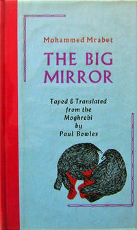 The Big Mirror (Signed) by  Mohammed (Translated by Paul Bowles) Mrabet - Signed First Edition - 1977 - from Derringer Books (SKU: 16752)
