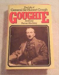 GOUGHIE: GENERAL SIR HUBERT GOUGH