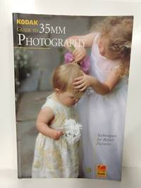 Kodak Guide to 35mm Photography: Techniques for Better Pictures (Publication)