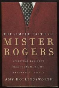 The Simple Faith of Mister Rogers ;  Spiritual Insights from the World's  Most Beloved Neighbor  Spiritual Insights from the World's Most Beloved  Neighbor